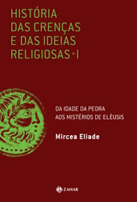 HISTÓRIA DAS CRENÇAS E DAS IDÉIAS RELIGIOSAS – VOL.1 – Mircea Eliade