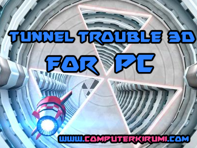 Download Tunnel Trouble 3D For Pc Free
