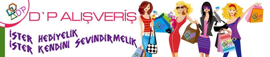 ! •• D`P Alışveriş •• !