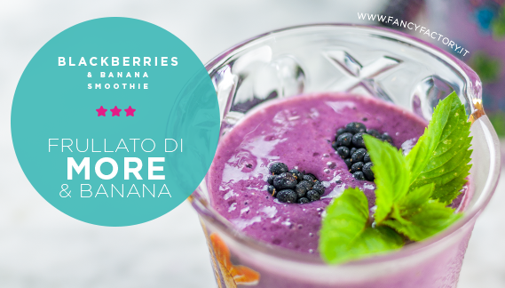 frullato di more e banana • blackberries and banana smoothie