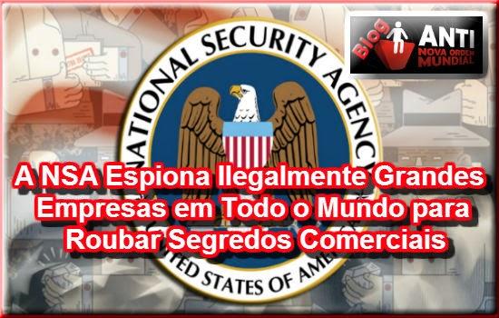 http://www.anovaordemmundial.com/2014/05/a-nsa-espiona-ilegalmente-grandes-empresas-em-todo-o-mundo-para-roubar-segredos-comerciais.html