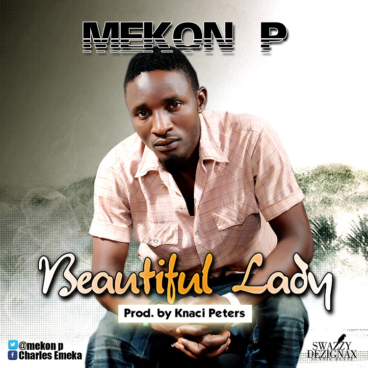 "Mekon P with another hit single ""Beautiful Lady"" ft Lady NK"