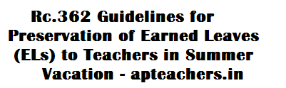 Rc.362 Guidelines for Preservation of Earned Leaves to Teachers in Summer Vacation