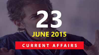 Current Affairs 23 June 2015