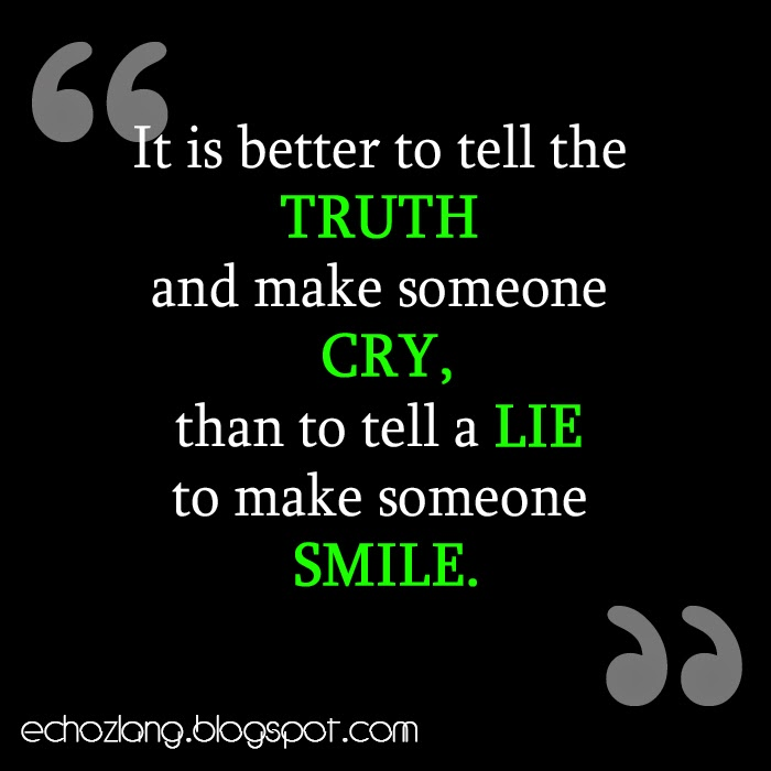 It is better to tell the truth and make someone cry