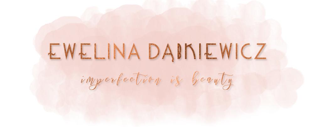 Ewelina Dąbkiewicz blog: imperfection is beauty