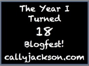 Upcoming 'The year I turned 18′ blogfest run by Cally Jackson