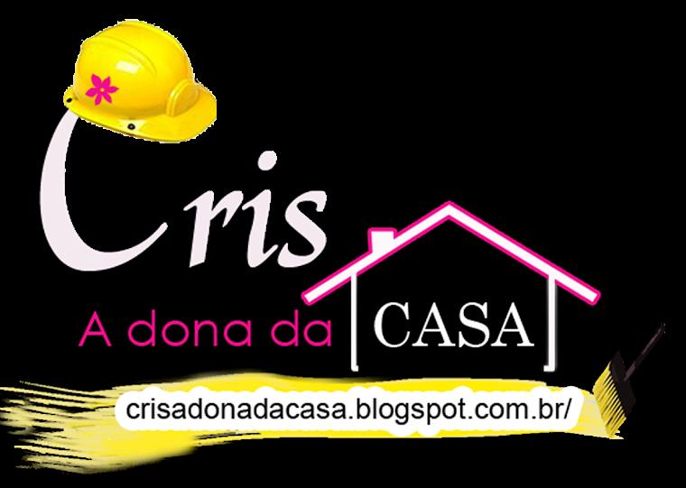 Cris - A Dona da Casa!