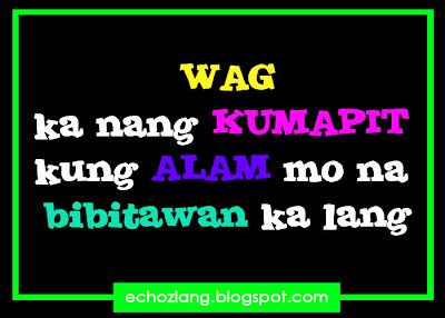 Wag ka nang kumapit kung alam mo na bibitawan ka lang