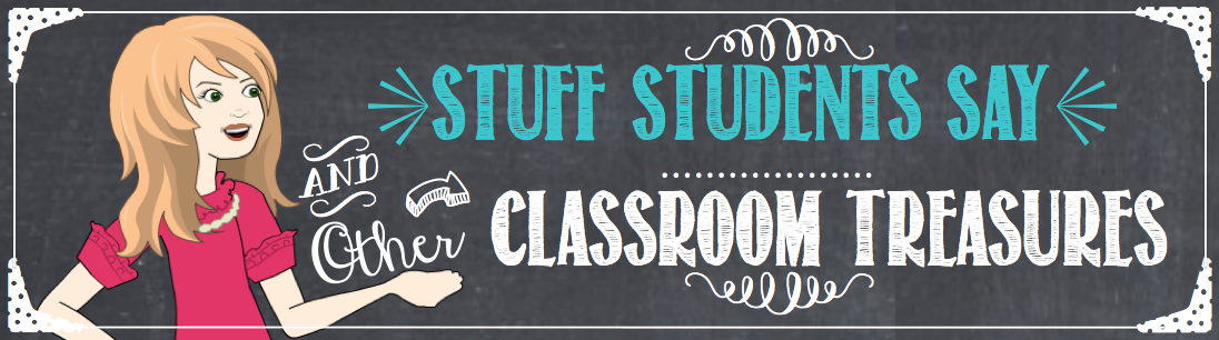 Stuff Students Say and Other Classroom Treasures