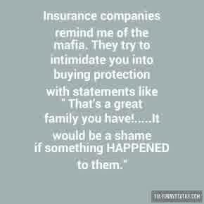 insurance companies remind me of the mafia