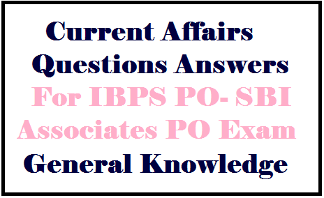 current affairs quiz questions 2014, general awareness questions for sbi associates po exam 2014, ssc clg exam 2014 gk question. ssc cgl general knowledge questions
