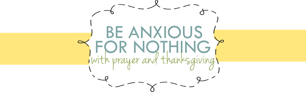 Be Anxious For Nothing . . .