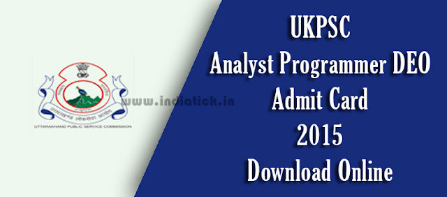 UKPSC Analyst Programmer DEO Admit Card 2015 Uttarakhand Public Service Commission Call Letter / Hall Ticket Official Site ukpsc.gov.in Exam Dates in September