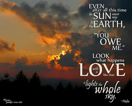 LOVE life;  LOVE nature;  LOVE GOD who gave us such beauty;  LOVE self;  and LOVE others.