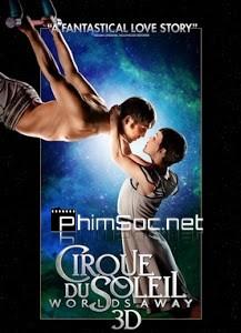 Gánh Xiếc Mặt Trời Cirque Du Soleil Worlds Away