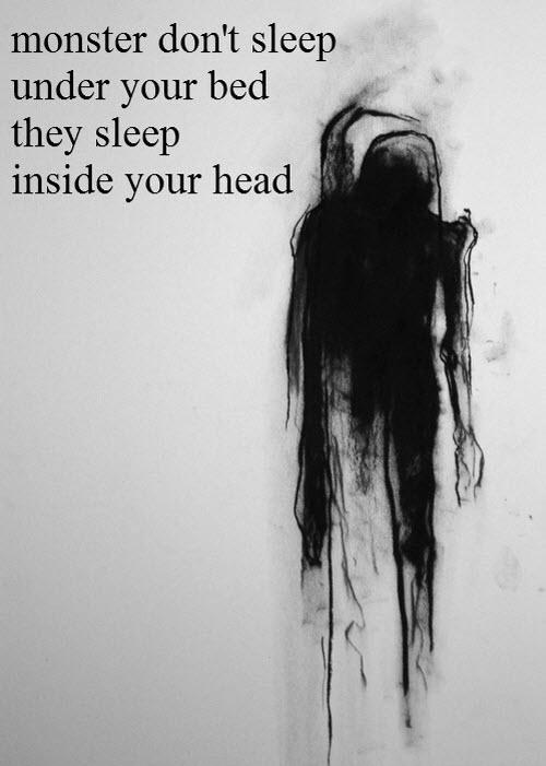 Los monstruos no descansan en tu cama, descansan en tu cabeza.