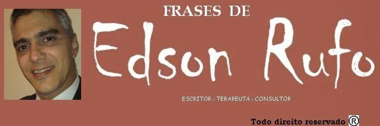 Frases de Edson Rufo                          Escritor - Terapeuta - Consultor