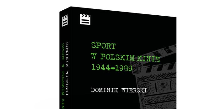 """Fragment okładki książki Dominika Wierskiego """"Sport w polskim kinie 1944-1989"""""""