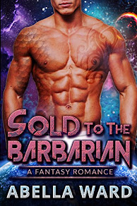 Sold to the Barbarian by Abella Ward