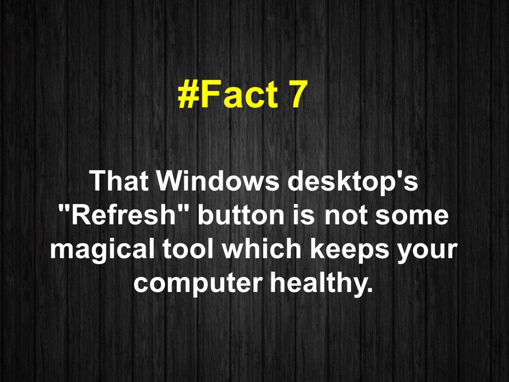 "That Windows desktop's ""Refresh"" button is not some magical tool which keeps your computer healthy."