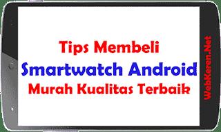 Tips Membeli Smartwatch Android Murah Kualitas Terbaik