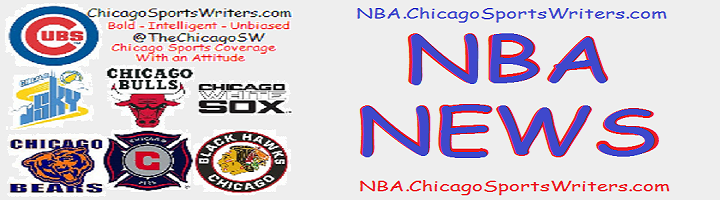 NBA News-Sponsored by SportsBlog.com-Where The ChicagoSportsWriters Blog
