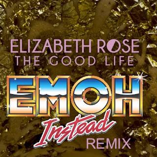Emoh Instead Remix The Good Life Elizabeth Rose