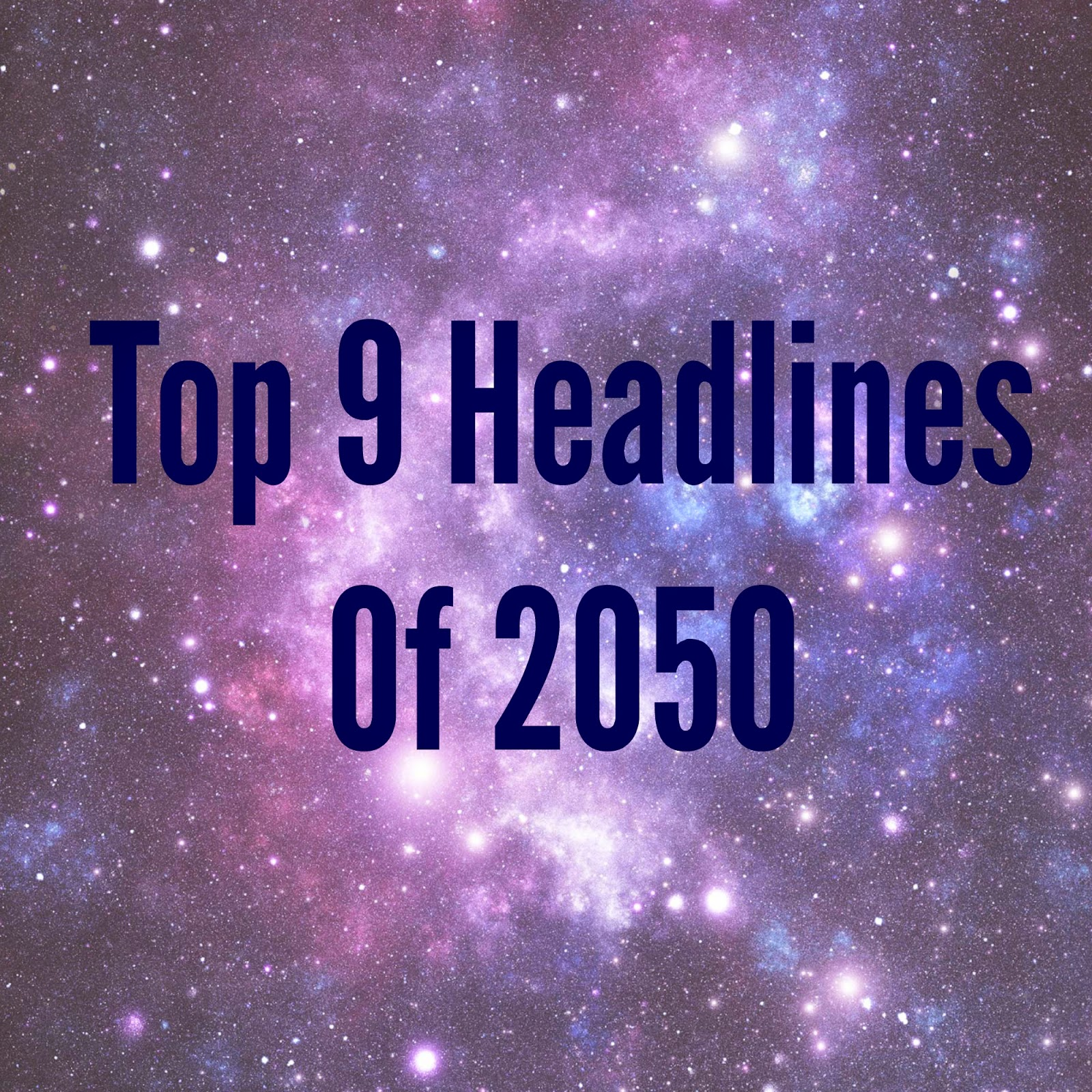This Will Be 9 Headlines In 2050 ( Extremely Funny )