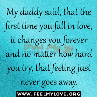 My daddy said, that the first time you fall in love