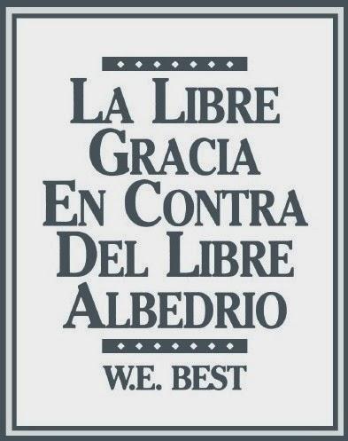 W. E. Best-La Libre Gracia En Contra Del Libre Albedrío-
