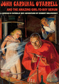 John Cardinal O'Farrell and the Amazing Girl-to-Boy Serum written by Bob Melonosky