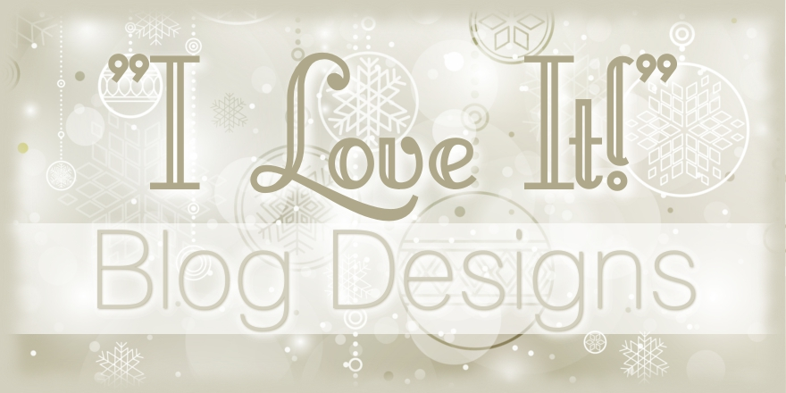 """I Love It!"" Blog Designs"
