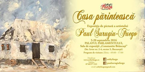 """""""CASA PARINTEASCA"""" - Expoziția de pictură a artistului Paul Surugiu - FUEGO, 5 - 20 septembrie 2016"""