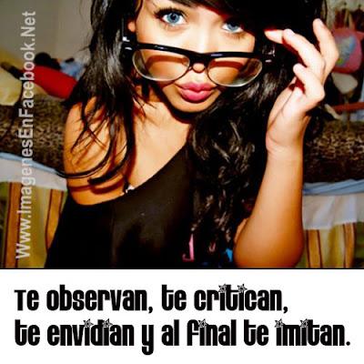 Te observan, te critican, te envidian y al final te imitan