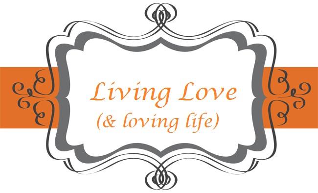 Living Love (& loving life)