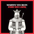 Martin Van Ruin: Every Man a King