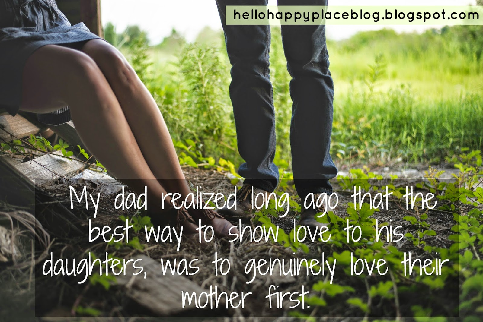 My dad realized long ago that the best way to show love to his daughters, was to genuinely love their mother first