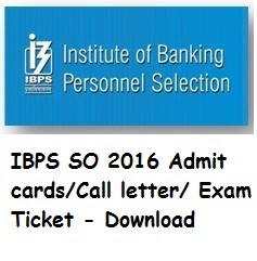 IBPS SO 2016 Admit cards/Call letter/Exam Ticket - Download
