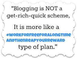 Blogging is not a get rich quick scheme