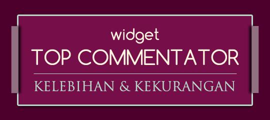Kelebihan dan kekurangan widget top commentator, kelebihan dan kelemahan widget top commentator