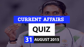 Current Affairs Quiz 31 August 2015