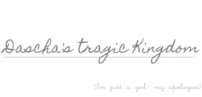 Dascha's Tragic Kingdom