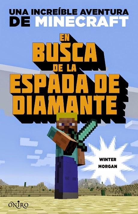 LIBRO - Minecraft . En busca de la espada de diamante  Winter Morgan (Oniro - 2 octubre 2014)  Literatura - Ficción - Novela - Videojuegos | Edición papel