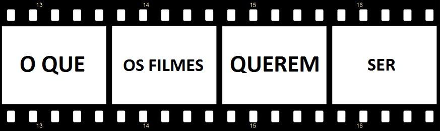 O QUE OS FILMES QUEREM SER