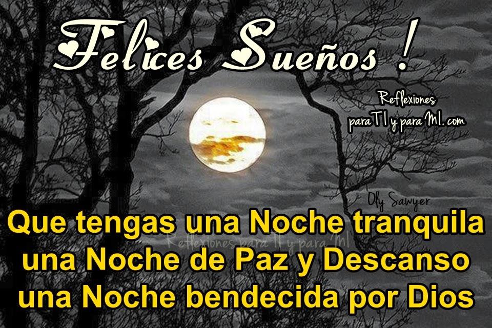 Que tengas una Noche tranquila, una Noce de Paz y Descanso... una Noche bendecida por Dios.