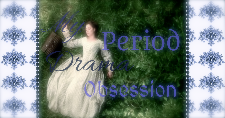 My Period Drama Obsession