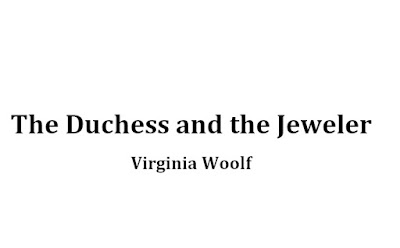 the duchess and the jeweler In the short story the duchess and the jeweller by virginia woolf, the jeweller is a dissatisfied with a life that includes the finest material things, servants, and oliver bacon the jeweller most definitely experiences loss in a material sense in the transaction with the duchess specifically, he loses the.