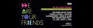 we are your friends soundtracks-askin ritmi muzikleri