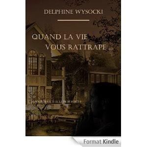 http://lesreinesdelanuit.blogspot.fr/2014/05/quand-la-vie-vous-rattrapede-delphine.html